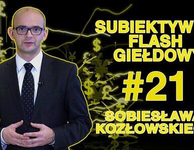 Subiektywny Flash Giełdowy Sobiesława Kozłowskiego #21